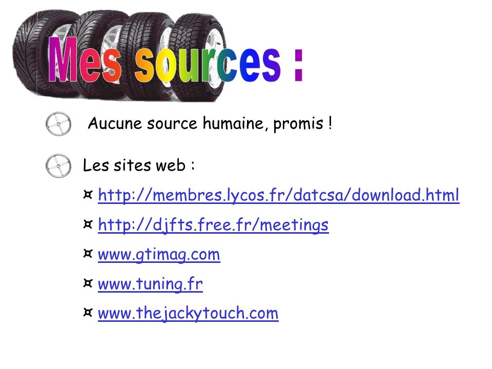 Aucune source humaine, promis ! Les sites web : ¤ http://membres.lycos.fr/datcsa/download.html ¤ http://djfts.free.fr/meetings ¤ www.gtimag.com ¤ www.