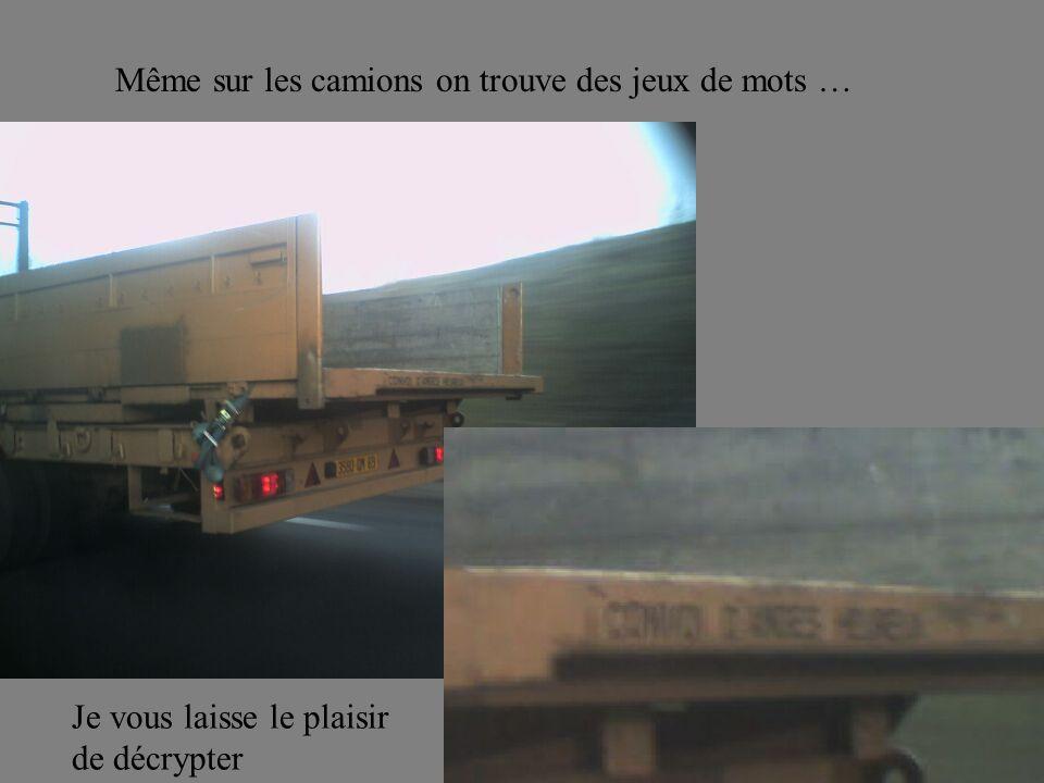 Même sur les camions on trouve des jeux de mots … Je vous laisse le plaisir de décrypter