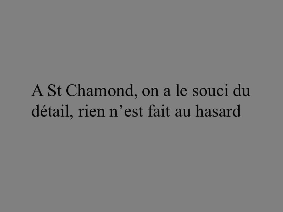 A St Chamond, on a le souci du détail, rien nest fait au hasard