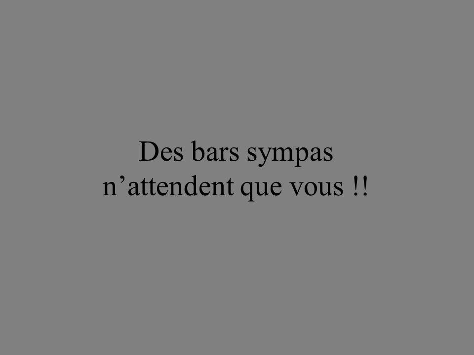Des bars sympas nattendent que vous !!