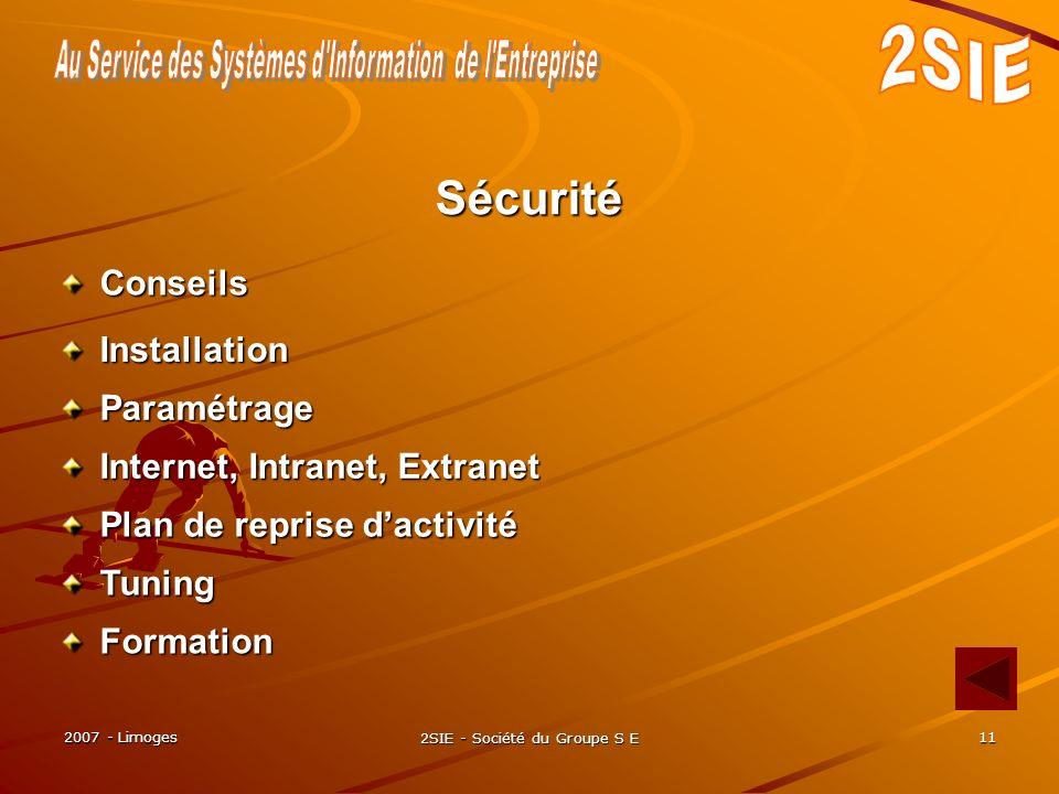 2007 - Limoges 2SIE - Société du Groupe S E 11 Formation Sécurité Conseils Installation Paramétrage Internet, Intranet, Extranet Plan de reprise dactivité Tuning