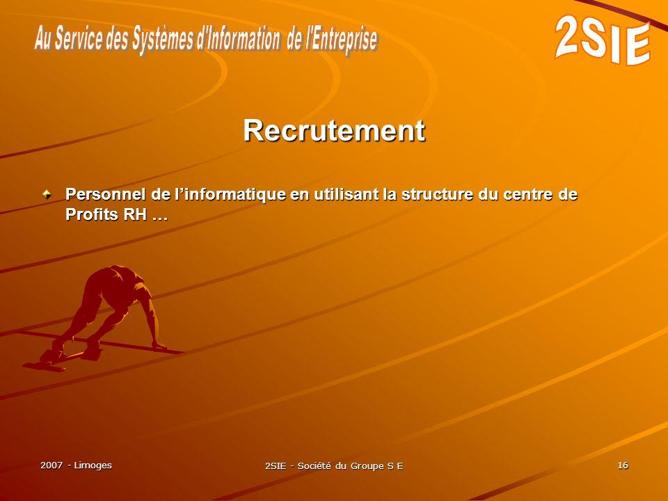 2007 - Limoges 2SIE - Société du Groupe S E 16 Personnel de linformatique en utilisant la structure du centre de Profits RH … Recrutement