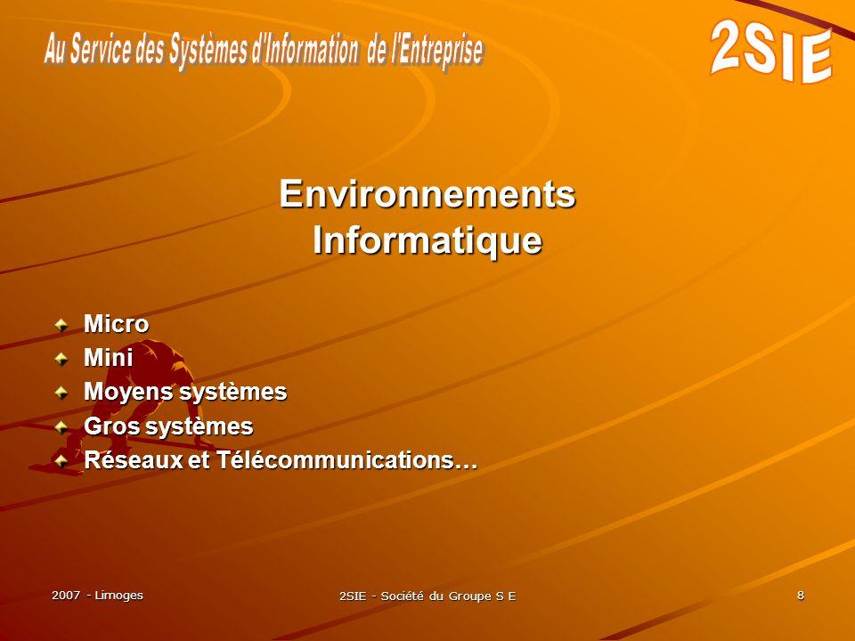 2007 - Limoges 2SIE - Société du Groupe S E 8 MicroMini Moyens systèmes Gros systèmes Réseaux et Télécommunications… Environnements Informatique