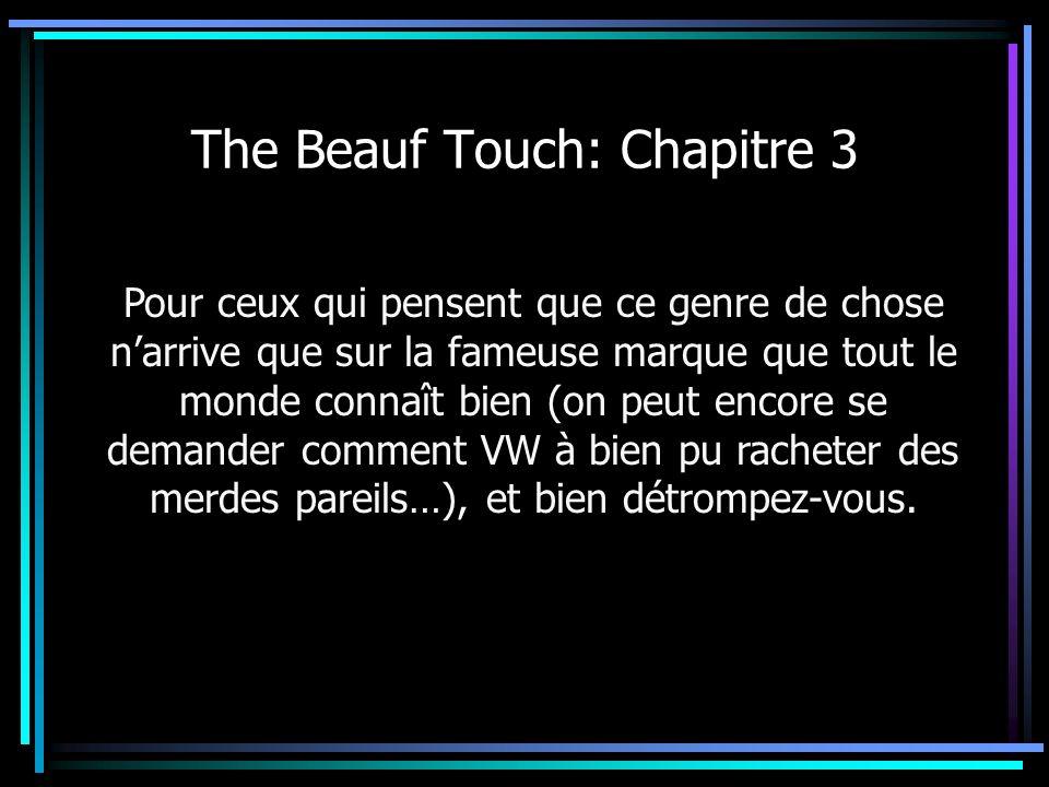 The Beauf Touch: Chapitre 3 Pour ceux qui pensent que ce genre de chose narrive que sur la fameuse marque que tout le monde connaît bien (on peut enco