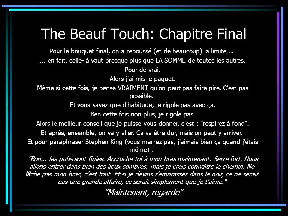 The Beauf Touch: Chapitre Final Pour le bouquet final, on a repoussé (et de beaucoup) la limite...... en fait, celle-là vaut presque plus que LA SOMME