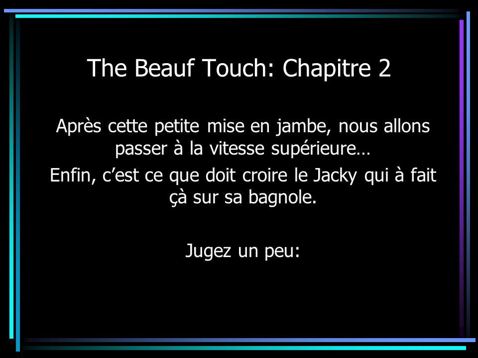 The Beauf Touch: Chapitre 2 Après cette petite mise en jambe, nous allons passer à la vitesse supérieure… Enfin, cest ce que doit croire le Jacky qui