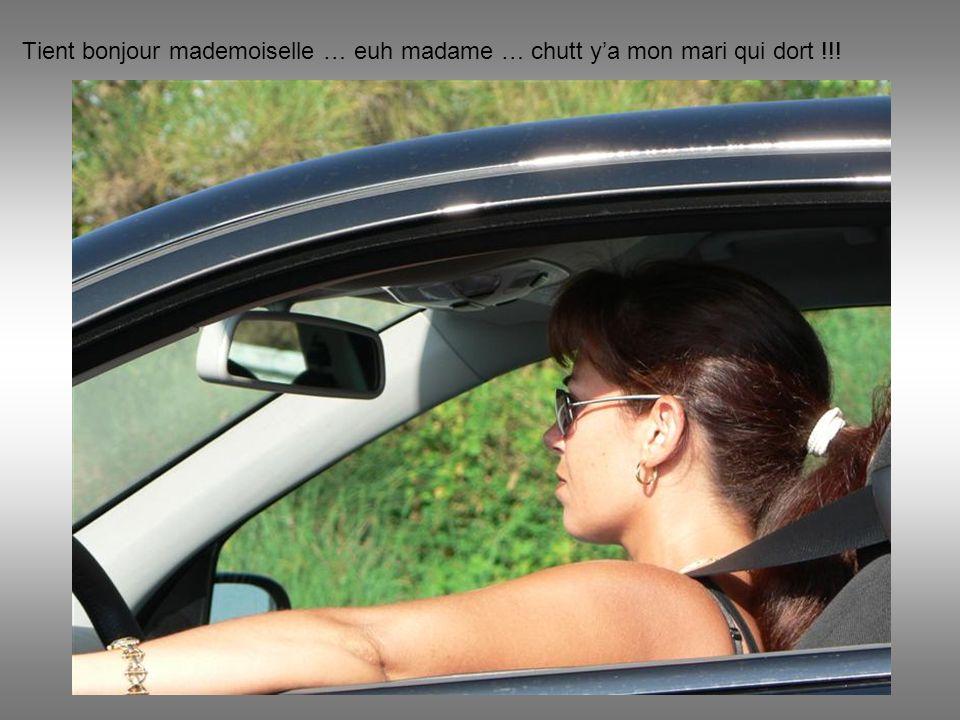 Tient bonjour mademoiselle … euh madame … chutt ya mon mari qui dort !!!