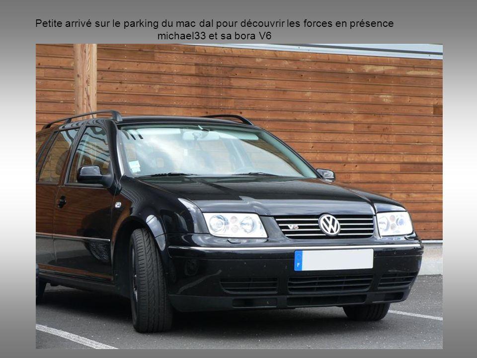 Petite arrivé sur le parking du mac dal pour découvrir les forces en présence michael33 et sa bora V6