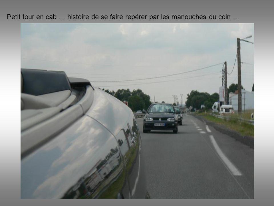 Petit tour en cab … histoire de se faire repérer par les manouches du coin …
