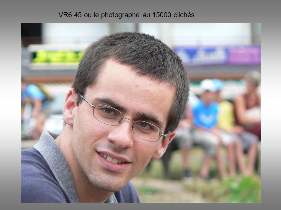 VR6 45 ou le photographe au 15000 clichés