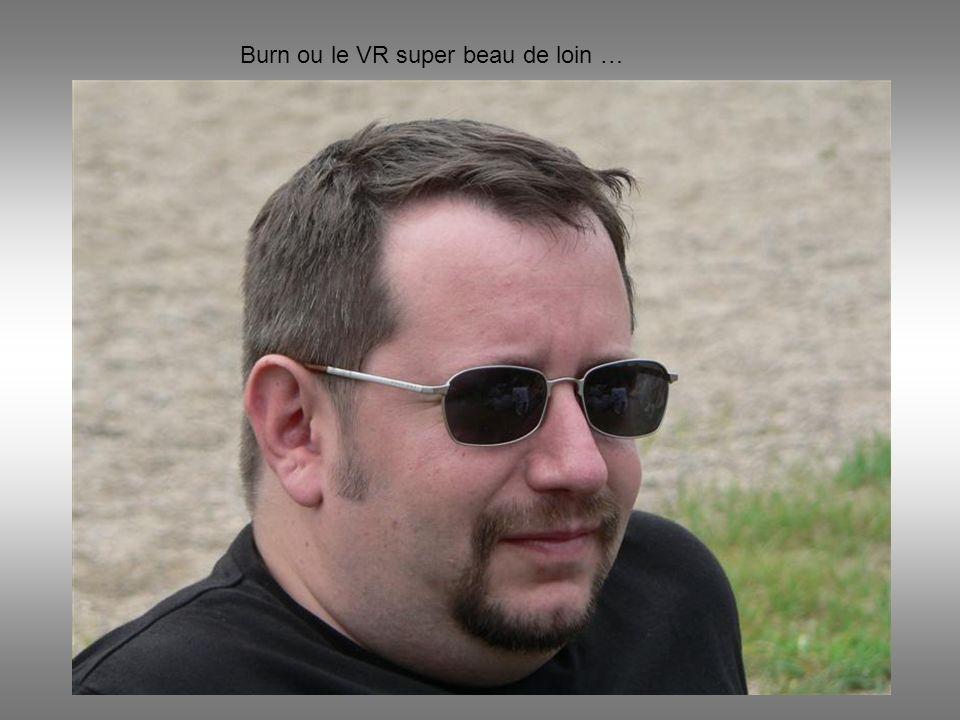 Burn ou le VR super beau de loin …