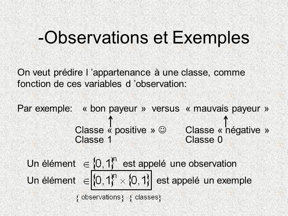 -Observations et Exemples On veut prédire l appartenance à une classe, comme fonction de ces variables d observation: Par exemple:« bon payeur »« mauv