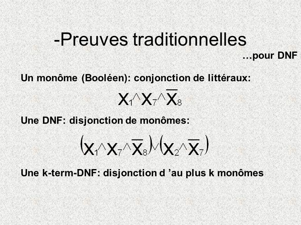 Un monôme (Booléen): conjonction de littéraux: Une DNF: disjonction de monômes: Une k-term-DNF: disjonction d au plus k monômes -Preuves traditionnell