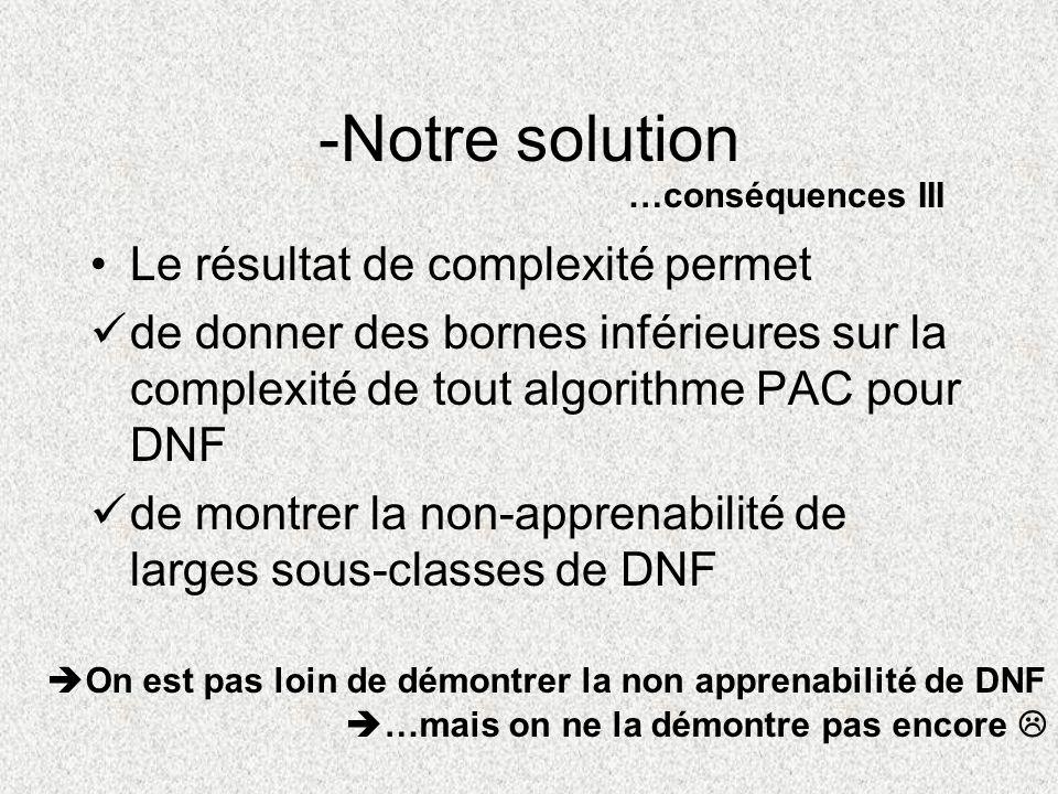 Le résultat de complexité permet de donner des bornes inférieures sur la complexité de tout algorithme PAC pour DNF de montrer la non-apprenabilité de