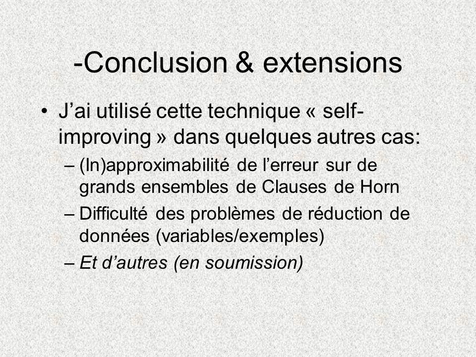 -Conclusion & extensions Jai utilisé cette technique « self- improving » dans quelques autres cas: –(In)approximabilité de lerreur sur de grands ensem