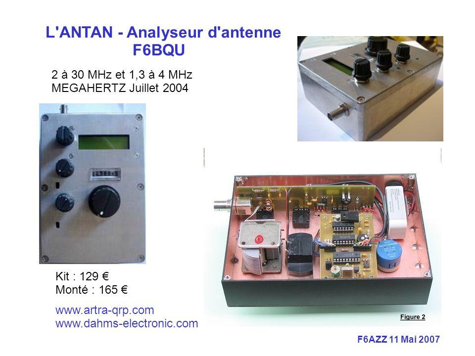 F6AZZ 11 Mai 2007 L ANTAN - Analyseur d antenne F6BQU www.artra-qrp.com www.dahms-electronic.com Kit : 129 Monté : 165 2 à 30 MHz et 1,3 à 4 MHz MEGAHERTZ Juillet 2004