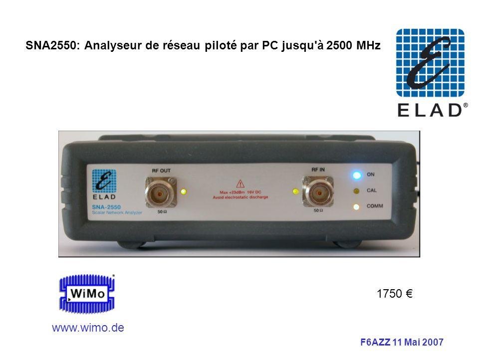 F6AZZ 11 Mai 2007 SNA2550: Analyseur de réseau piloté par PC jusqu à 2500 MHz 1750 www.wimo.de
