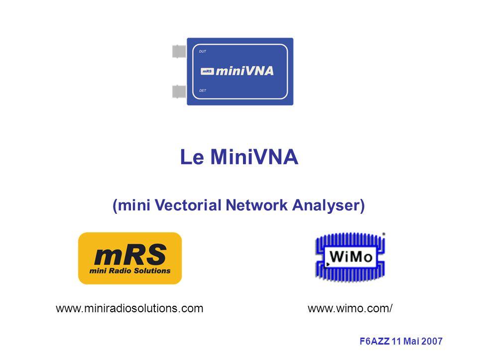 F6AZZ 11 Mai 2007 Le MiniVNA (mini Vectorial Network Analyser) www.miniradiosolutions.comwww.wimo.com/