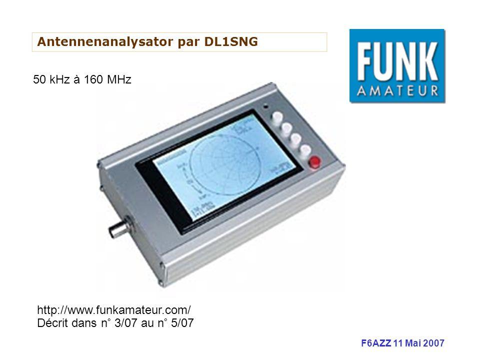 F6AZZ 11 Mai 2007 Antennenanalysator par DL1SNG http://www.funkamateur.com/ Décrit dans n° 3/07 au n° 5/07 50 kHz à 160 MHz