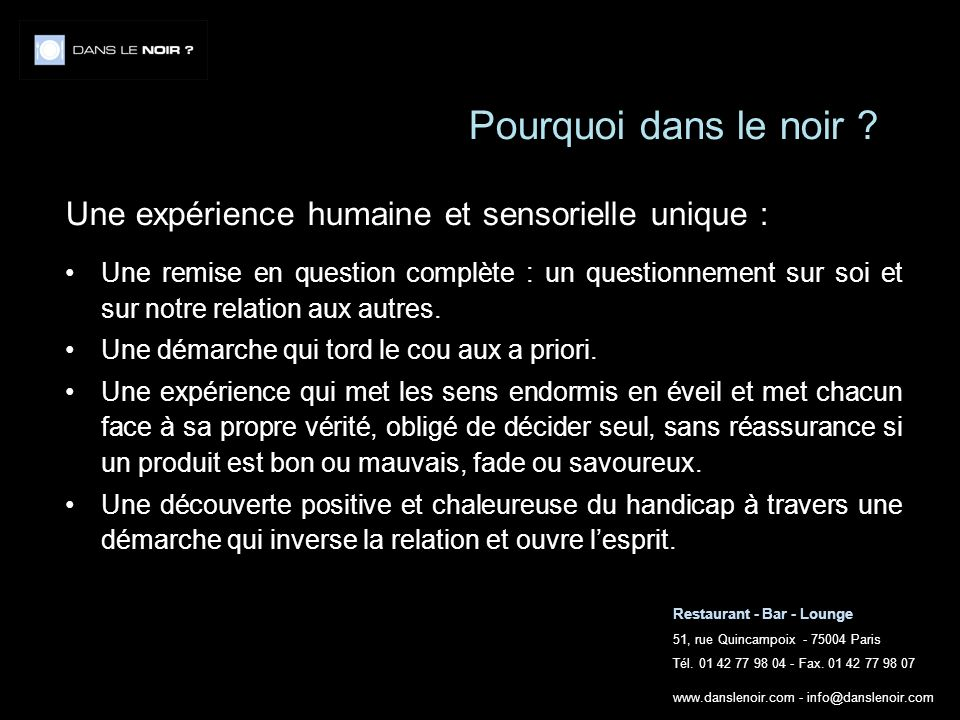 Restaurant - Bar - Lounge 51, rue Quincampoix - 75004 Paris Tél. 01 42 77 98 04 - Fax. 01 42 77 98 07 www.danslenoir.com - info@danslenoir.com Pourquo