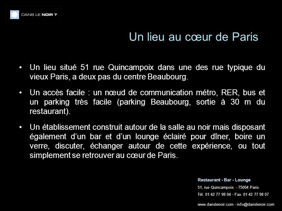 Restaurant - Bar - Lounge 51, rue Quincampoix - 75004 Paris Tél. 01 42 77 98 04 - Fax. 01 42 77 98 07 www.danslenoir.com - info@danslenoir.com Un lieu