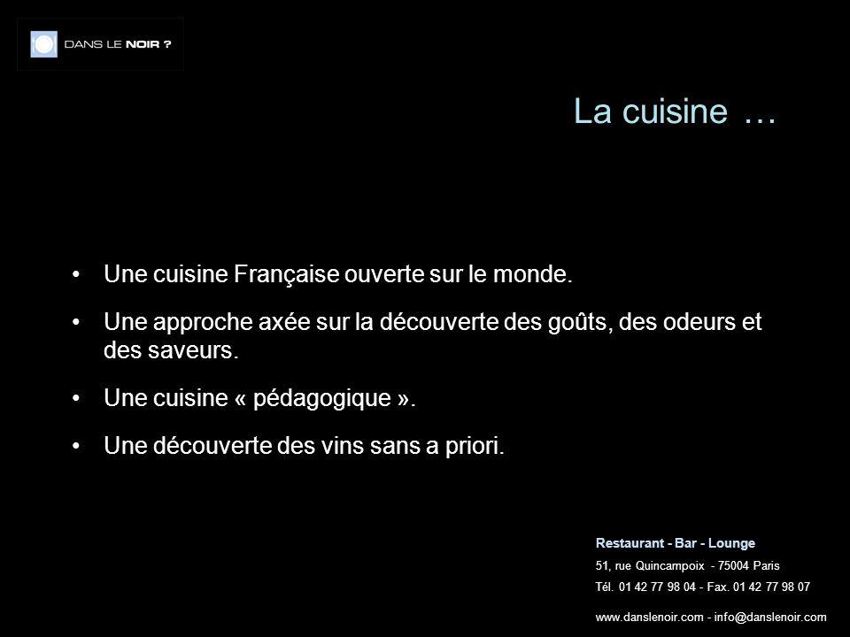 Restaurant - Bar - Lounge 51, rue Quincampoix - 75004 Paris Tél. 01 42 77 98 04 - Fax. 01 42 77 98 07 www.danslenoir.com - info@danslenoir.com La cuis