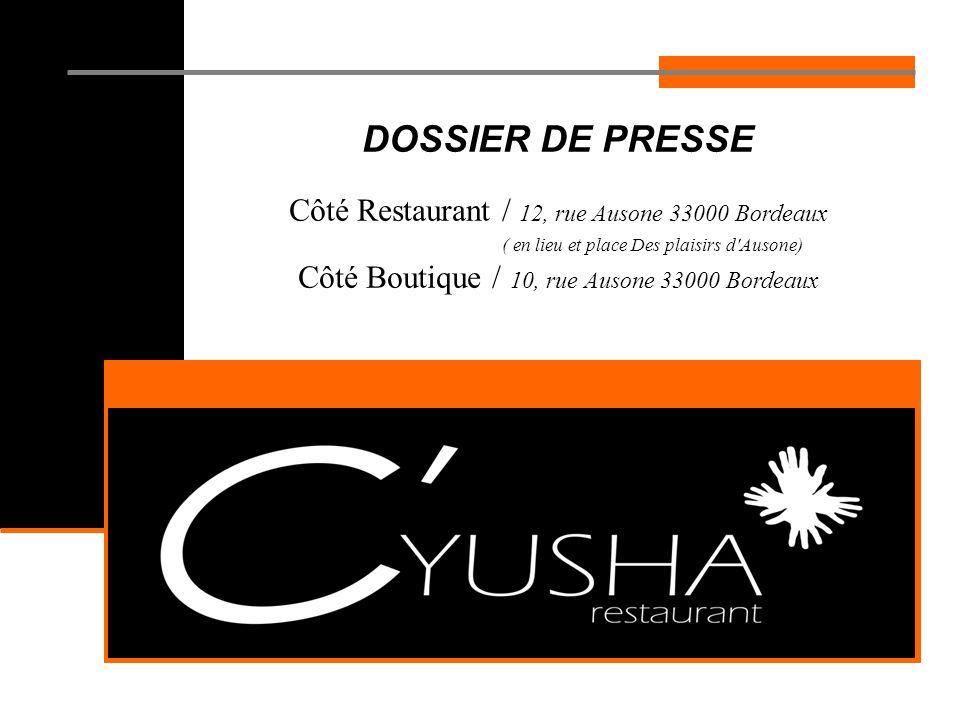DOSSIER DE PRESSE Côté Restaurant / 12, rue Ausone 33000 Bordeaux ( en lieu et place Des plaisirs d Ausone) Côté Boutique / 10, rue Ausone 33000 Bordeaux