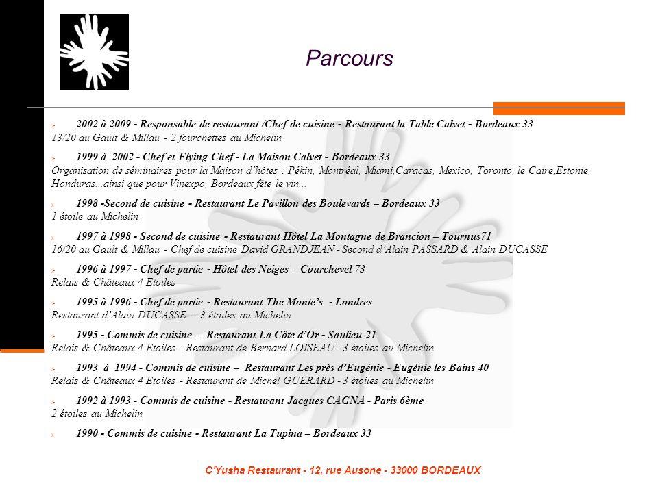 C'Yusha Restaurant - 12, rue Ausone - 33000 BORDEAUX Parcours 2002 à 2009 - Responsable de restaurant /Chef de cuisine - Restaurant la Table Calvet -
