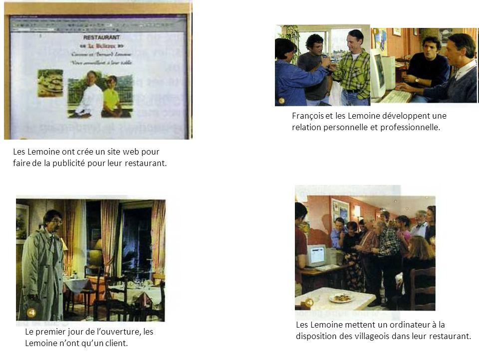 Les Lemoine ont crée un site web pour faire de la publicité pour leur restaurant. Le premier jour de louverture, les Lemoine nont quun client. Françoi