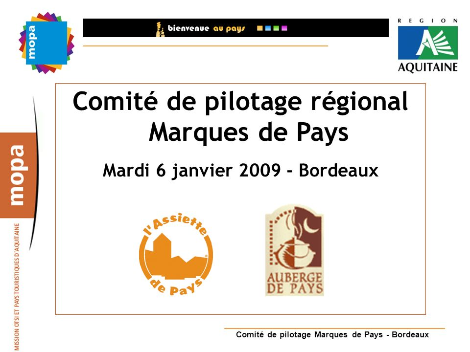 Comité de pilotage régional Marques de Pays Mardi 6 janvier 2009 - Bordeaux Comité de pilotage Marques de Pays - Bordeaux