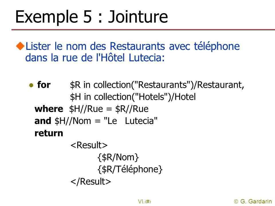 G. Gardarin VI.18 Exemple 5 : Jointure uLister le nom des Restaurants avec téléphone dans la rue de l'Hôtel Lutecia: l for $R in collection(