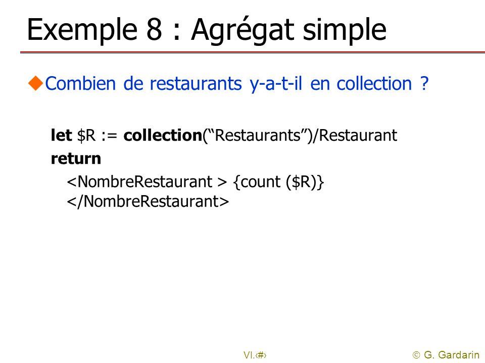 G. Gardarin VI.21 Exemple 8 : Agrégat simple uCombien de restaurants y-a-t-il en collection ? let $R := collection(Restaurants)/Restaurant return {cou