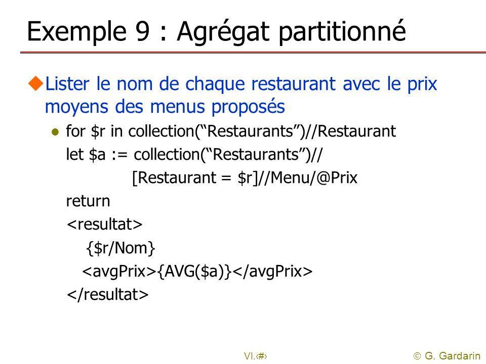 G. Gardarin VI.22 Exemple 9 : Agrégat partitionné uLister le nom de chaque restaurant avec le prix moyens des menus proposés l for $r in collection(Re