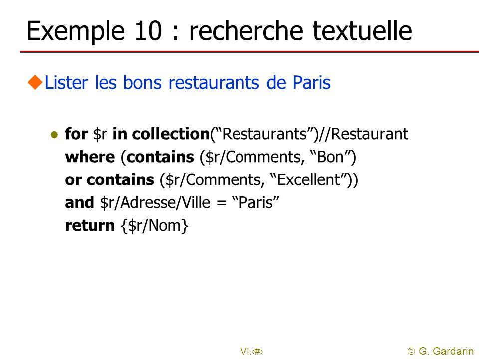 G. Gardarin VI.23 Exemple 10 : recherche textuelle uLister les bons restaurants de Paris l for $r in collection(Restaurants)//Restaurant where (contai