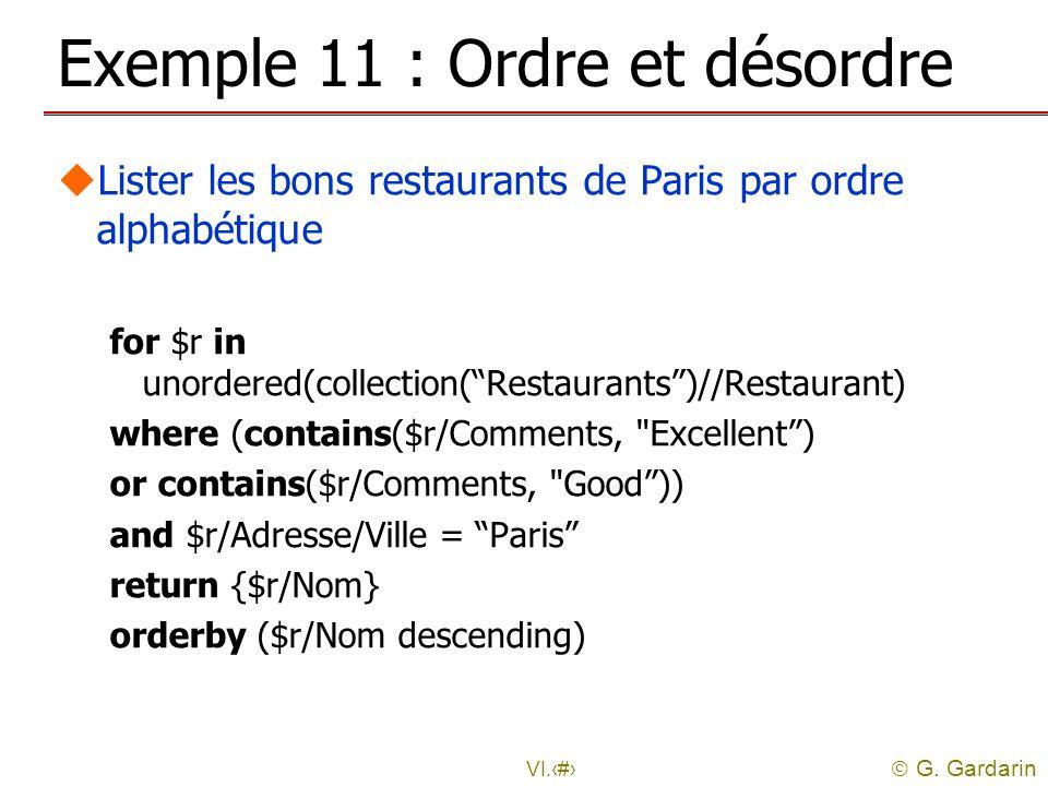 G. Gardarin VI.24 Exemple 11 : Ordre et désordre uLister les bons restaurants de Paris par ordre alphabétique for $r in unordered(collection(Restauran