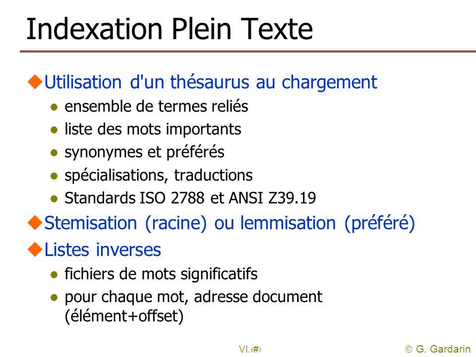 G. Gardarin VI.31 Indexation Plein Texte uUtilisation d'un thésaurus au chargement l ensemble de termes reliés l liste des mots importants l synonymes