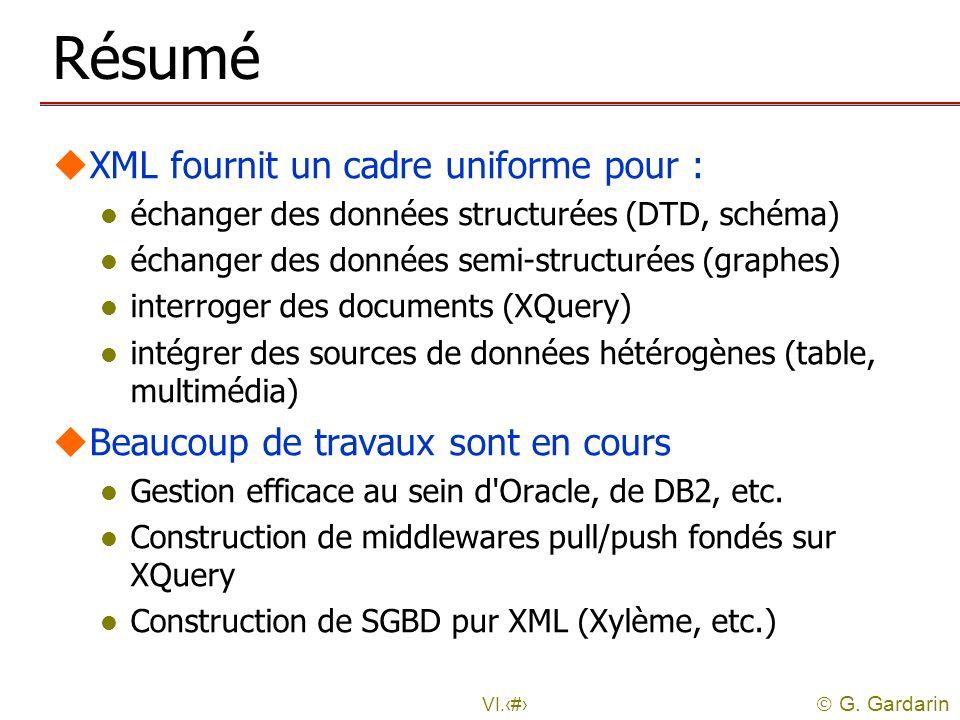 G. Gardarin VI.48 Résumé uXML fournit un cadre uniforme pour : l échanger des données structurées (DTD, schéma) l échanger des données semi-structurée