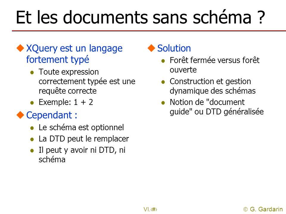G. Gardarin VI.9 Et les documents sans schéma ? uXQuery est un langage fortement typé l Toute expression correctement typée est une requête correcte l
