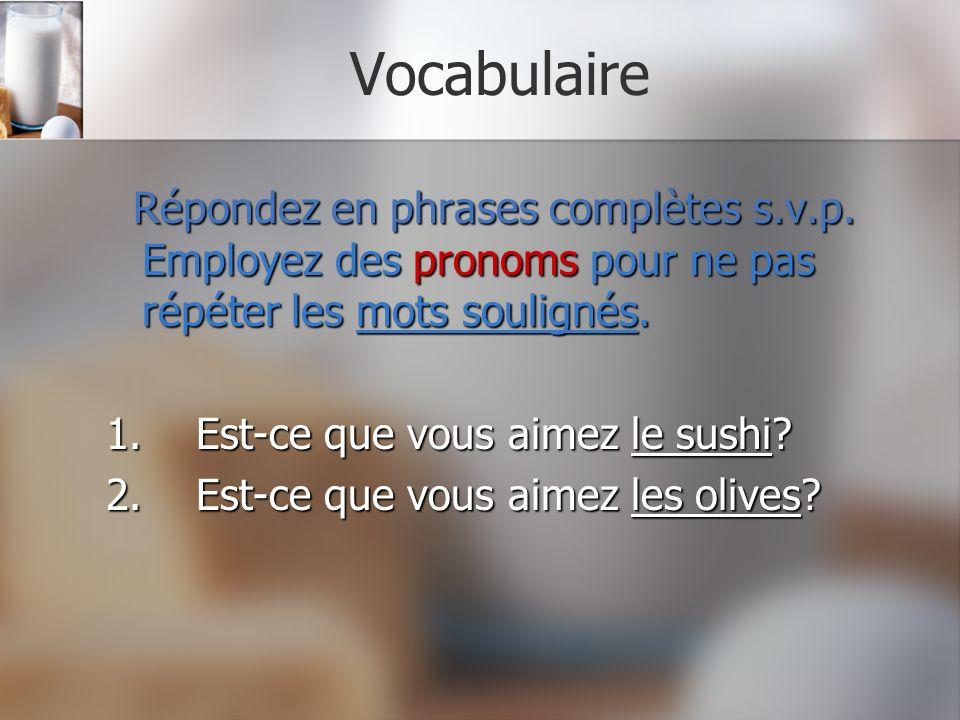 Vocabulaire Répondez en phrases complètes s.v.p. Employez des pronoms pour ne pas répéter les mots soulignés. Répondez en phrases complètes s.v.p. Emp