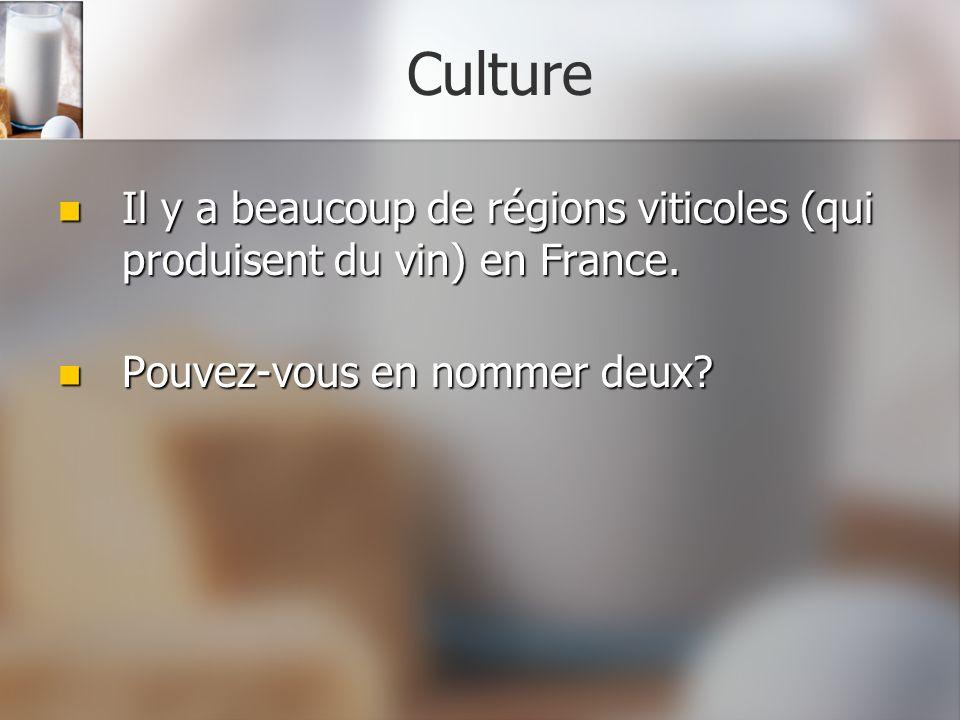 Culture Il y a beaucoup de régions viticoles (qui produisent du vin) en France. Il y a beaucoup de régions viticoles (qui produisent du vin) en France