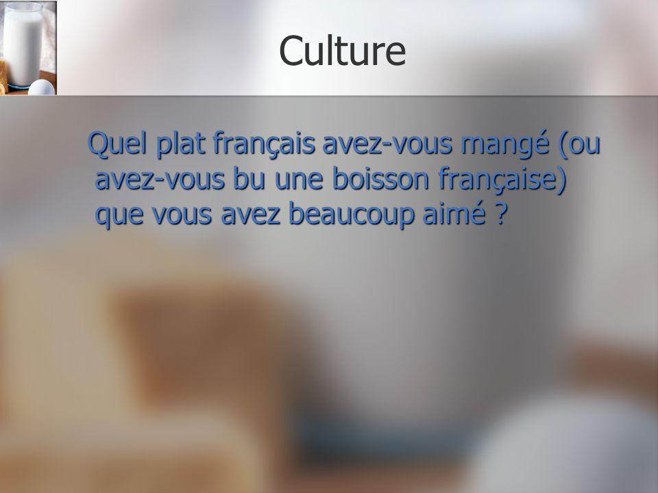 Culture Quel plat français avez-vous mangé (ou avez-vous bu une boisson française) que vous avez beaucoup aimé ? Quel plat français avez-vous mangé (o