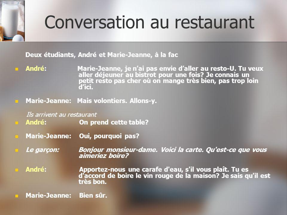 Deux étudiants, André et Marie-Jeanne, à la fac André: Marie-Jeanne, je nai pas envie daller au resto-U. Tu veux aller déjeuner au bistrot pour une fo