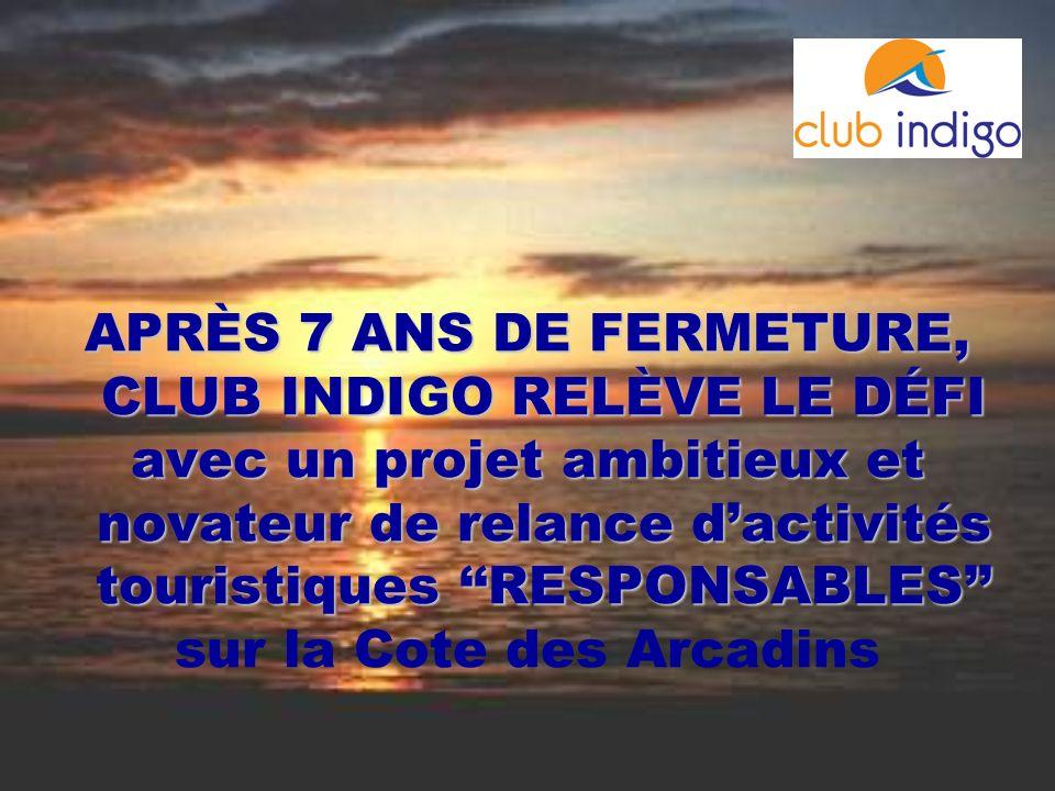 APRÈS 7 ANS DE FERMETURE, CLUB INDIGO RELÈVE LE DÉFI avec un projet ambitieux et novateur de relance dactivités touristiques RESPONSABLES sur la Cote