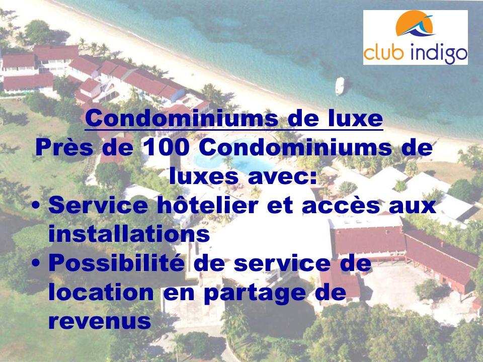 Condominiums de luxe Près de 100 Condominiums de luxes avec: Service hôtelier et accès aux installations Possibilité de service de location en partage