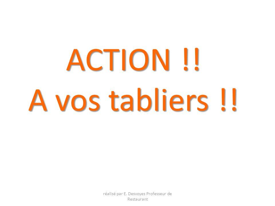 ACTION !! A vos tabliers !! réalisé par E. Desvoyes Professeur de Restaurant