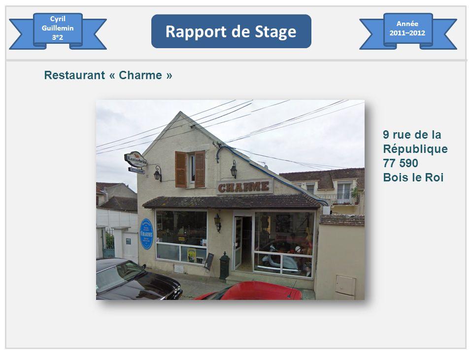 Cyril Guillemin 3 e 2 Rapport de Stage Année 2011–2012 Restaurant « Charme » 9 rue de la République 77 590 Bois le Roi