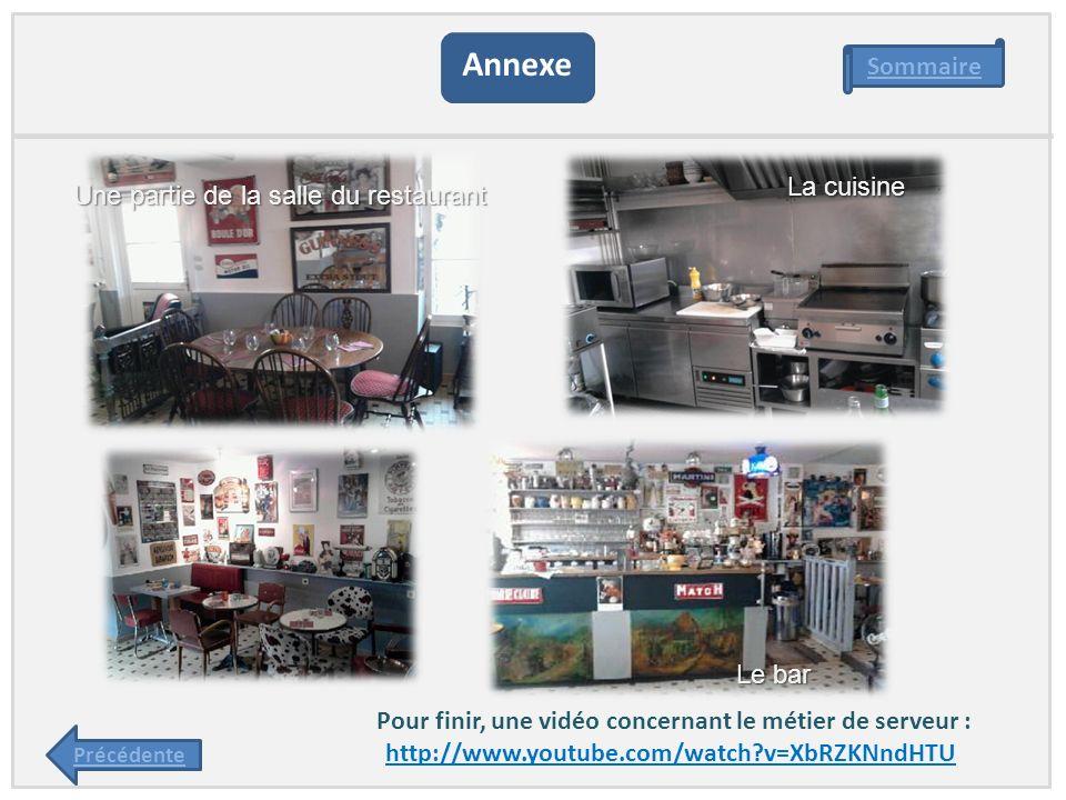 Pour finir, une vidéo concernant le métier de serveur : http://www.youtube.com/watch?v=XbRZKNndHTU Annexe Sommaire Précédente Une partie de la salle d