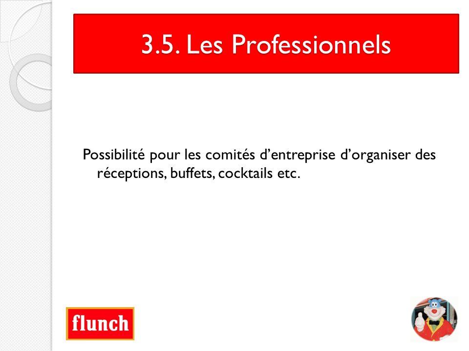 3.5. Les Professionnels Possibilité pour les comités dentreprise dorganiser des réceptions, buffets, cocktails etc.