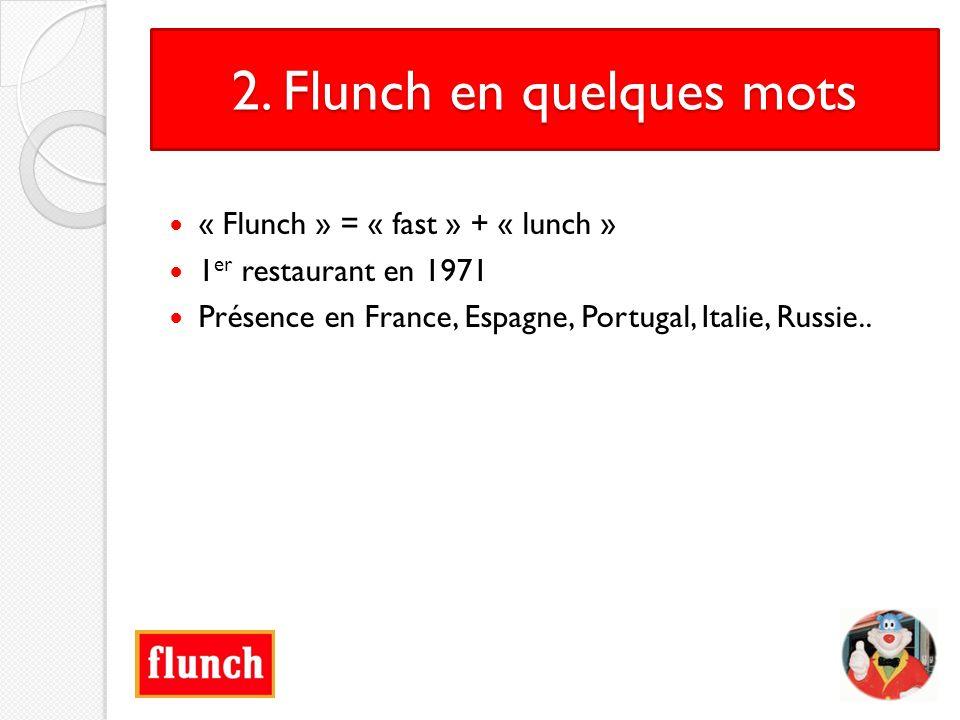 2. Flunch en quelques mots « Flunch » = « fast » + « lunch » 1 er restaurant en 1971 Présence en France, Espagne, Portugal, Italie, Russie..