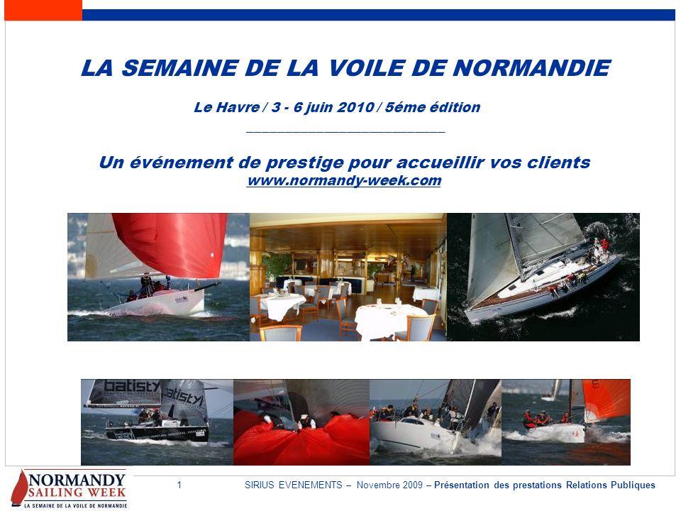 1SIRIUS EVENEMENTS – Novembre 2009 – Présentation des prestations Relations Publiques LA SEMAINE DE LA VOILE DE NORMANDIE Le Havre / 3 - 6 juin 2010 /